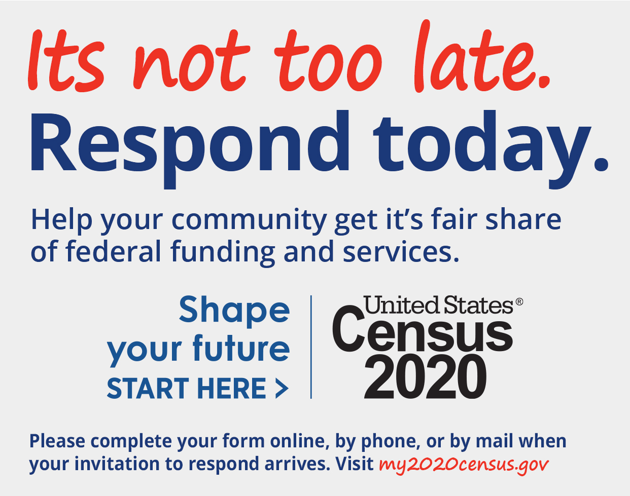 Its not too late, respond today. Help your community get its share of federal funding and services.